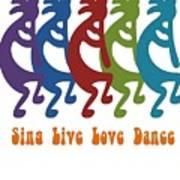 Sing Live Love Dance Tribal Kokopelli Art Print