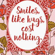 Smiles, Like Hugs, Cost Nothing Art Print