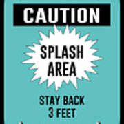 Splash Area Caution Sign Art Print