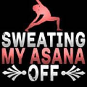 Sweating My Asana Off Art Print