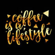 Text Art Coffee Is A Lifestyle - Golden And Black Art Print