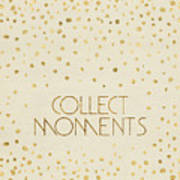 Text Art Collect Moments - Glittering Gold Art Print