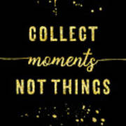 Text Art Gold Collect Moments Not Things Art Print