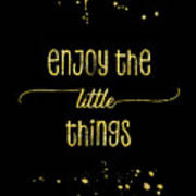 Text Art Gold Enjoy The Little Things Art Print