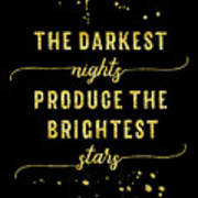 Text Art Gold The Darkest Nights Produce The Brightest Stars Art Print