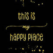 Text Art Gold This Is My Happy Place Art Print