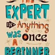The Expert In Anything Was Once A Beginner Quotes Poster Art Print