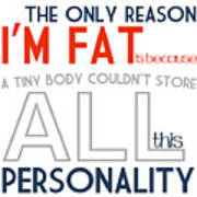 The Only Reason I'm Fat Quote Art Print