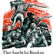 They Fought For Freedom - We Fight To Keep It Art Print