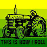 This Is How I Roll Tractor Tee Art Print