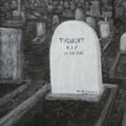 Thoughts  Silent As The Grave Art Print