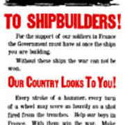 To Shipbuilders - Our Country Looks To You  Art Print