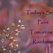 Todays Seeds Paint Tomorrows Rainbows Art Print