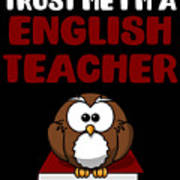Trust Me Im A English Teacher Art Print