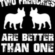 Two Frenchies Are Better Than One Art Print