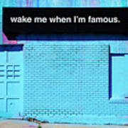 Wake Me Up When I Am Famous Art Print