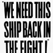 We Need This Ship Back In The Fight  Art Print