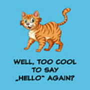 Well, Too Cool To Say Hello Again Funny Cat Gift Art Print