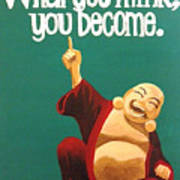 What You Think You Become Buddha Art Print