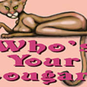 Whos Your Cougar Art Print