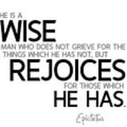 Wise Man, Rejoices Which He Has - Epictetus Art Print