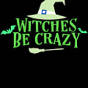 Witches Be Crazy Funny Humor Halloween For All Witches Art Print