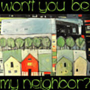 Wont You Be My Neighbor Art Print