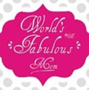 Worlds Most Fabulous Mom Art Print