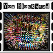 You Blockhead Poster Art Print