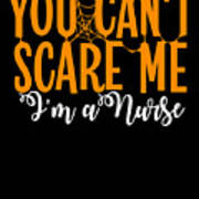 You Cant Scare Me Im A Nurse Doctor Ae Halloween Funny Humor Costume Art Print