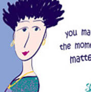 You Make The Moments Matter Art Print