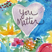 You Matter Heart And Flowers- Art By Linda Woods Art Print