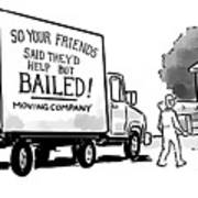 Your Friends Bailed Moving Co Art Print