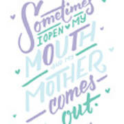 I Open My Mouth And My Mother Daughter Shirt Mug Funny Humor Art Print