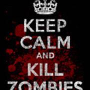 Keep Calm Kill Zombies Art Print