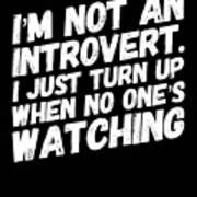 Not An Introvert Show Up When No One Is Looking Funny Humor Social Awkward Art Print