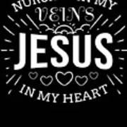 Nursing In My Veins Jesus In My Heart Nurse Faith Art Print