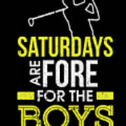 Saturdays Are Fore The Boys Funny Golf Art Print