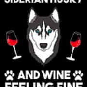Siberian Husky And Wine Felling Fine Dog Lover Art Print