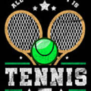All I Care About Is Tennis Player I Love Tennis Art Print