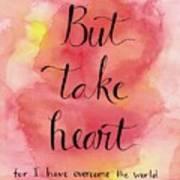 But Take Heart Art Print