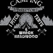 Camping Director I Pitch Tents And Whack Hardwood Art Print