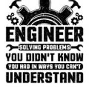 Engineering Engineer Solving Problems You Didnt Know You Had Inways You Wouldnt Understand Art Print