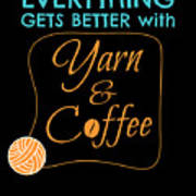 Everything Gets Better With Yarn And Coffee Art Print