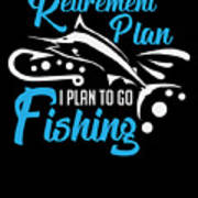 Funny Fishing Yes I Do Have Retirement Plan Gift Art Print