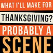 cc4d1f5ba7 Funny Thanksgiving T Shirt Make A Scene At Family Dinner Joke Poster