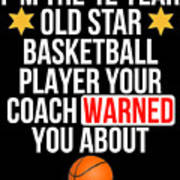 I Am The 12 Year Old Star Basketball Player Your Coach Warned You About Art Print