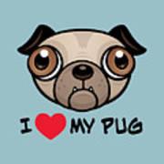 I Love My Pug Art Print