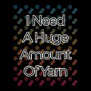 I Need A Huge Amount Of Yarn 2 Art Print