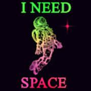 I Need Space  Art Print